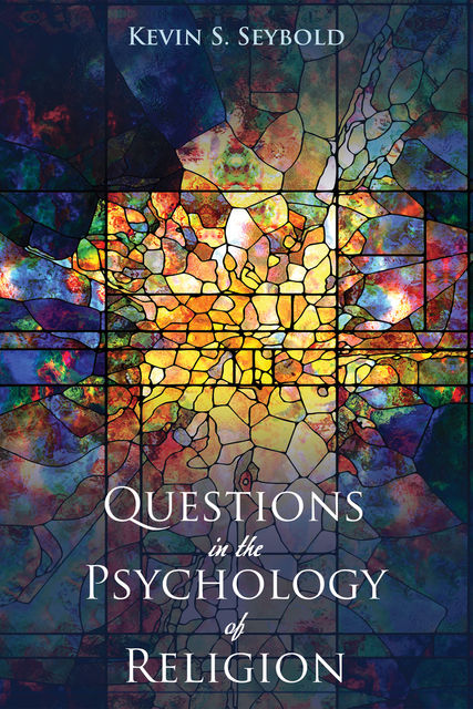 Questions in the Psychology of Religion, Kevin S. Seybold