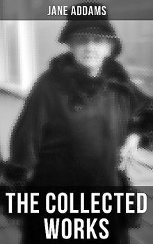 The Collected Works of Jane Addams, Jane Addams