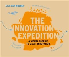 The Innovation Expedition: A Visual Toolkit to Start Innovation, Gijs Van Wulfen