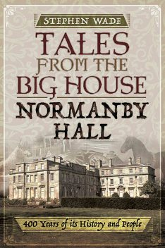 Tales from the Big House: Normanby Hall, Stephen Wade