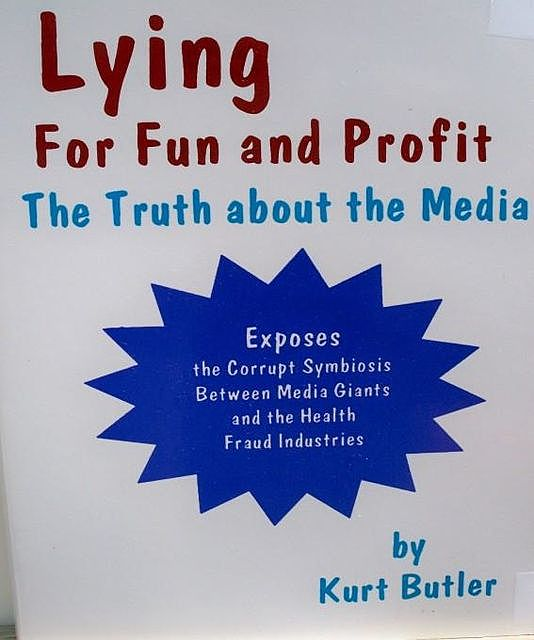 Lying for Fun and Profit / The Truth about the Media, Kurt Butler
