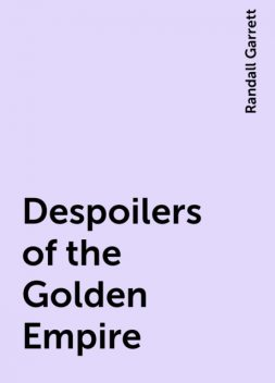 Despoilers of the Golden Empire, Randall Garrett
