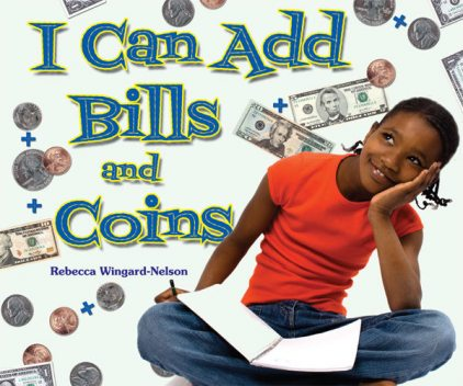 I Can Add Bills and Coins, Rebecca Wingard-Nelson