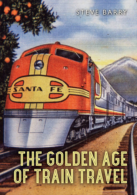 The Golden Age of Train Travel, Steve Barry