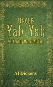 Uncle Yah Yah: 21st Century Man of Wisdom Part 2, Al Dickens