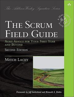 The Scrum Field Guide: Agile Advice for Your First Year and Beyond, Second Edition, Mitch Lacey