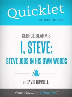 Quicklet On George Beahm's I, Steve: Steve Jobs In His Own Words, David Bunnell