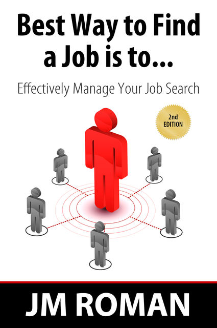 Best Way to Find a Job Is to… Effectively Manage Your Job Search, JM Roman