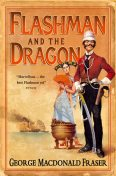 Flashman and the Dragon (The Flashman Papers, Book 10), George MacDonald Fraser