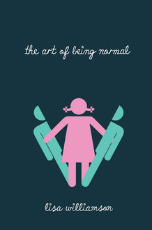 The Art of Being Normal, Lisa Williamson