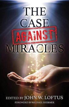 The Case Against Miracles, Michael Shermer, Abby Hafer