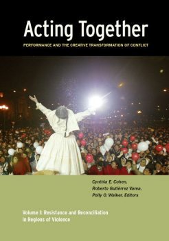 Acting Together I: Performance and the Creative Transformation of Conflict, Charles Mulekwa, Dijana Milosevic