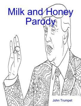 Milk and Honey Parody: Grab Her By the Pusheen and Other Poetries, John Trumpet