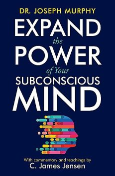 Expand the Power of Your Subconscious Mind, Jim Murphy, C. James Jensen