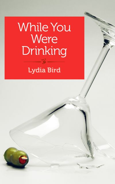 While You Were Drinking, Lydia Bird