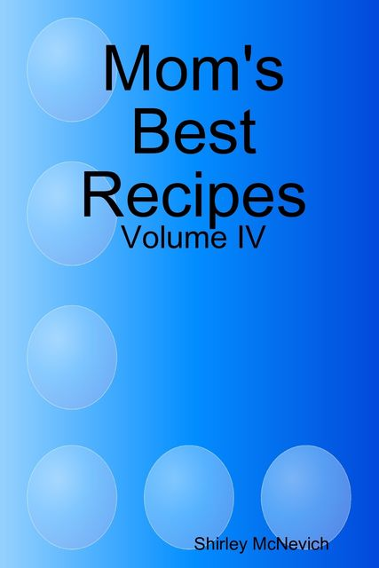 Mom's Best Recipes : Volume 4, Shirley McNevich