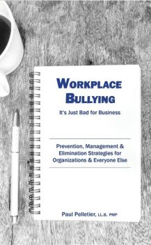 Workplace Bullying: It's Just Bad for Business, Paul Pelletier