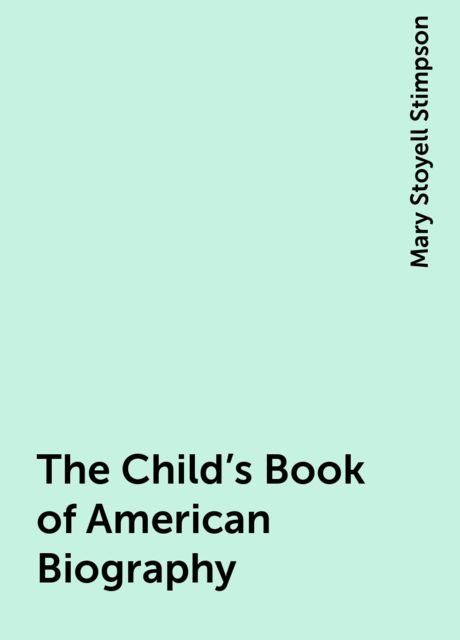 The Child's Book of American Biography, Mary Stoyell Stimpson