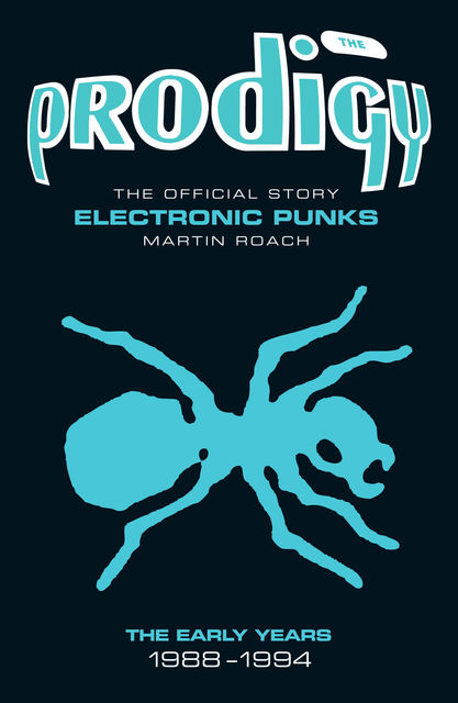 The Prodigy: The Official Story – Electronic Punks, Martin Roach, The Prodigy