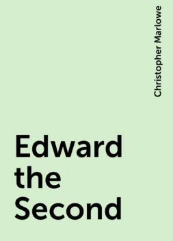 Edward the Second, Christopher Marlowe