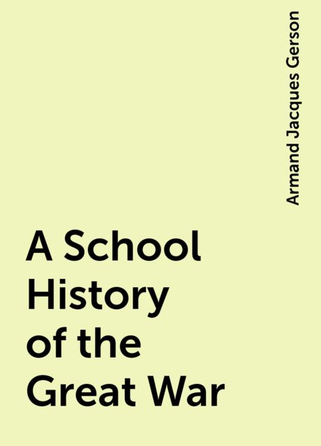 A School History of the Great War, Armand Jacques Gerson