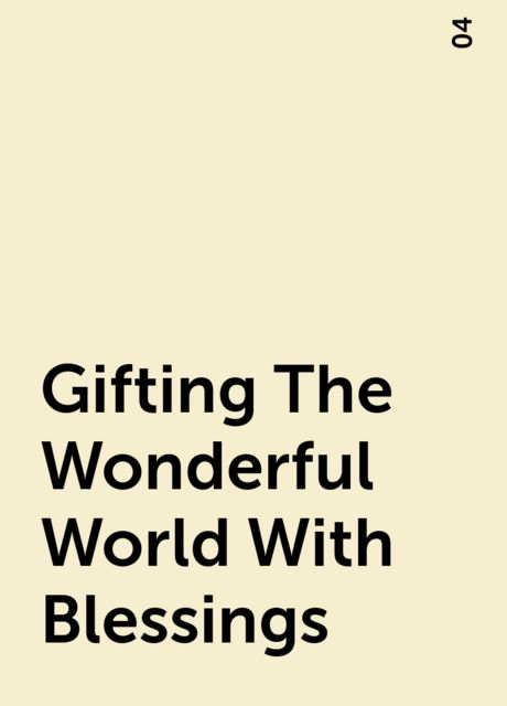 Gifting The Wonderful World With Blessings, 04