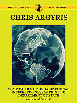 Some Causes of Organizational Ineffectiveness Within the Department of State (Occasional Paper #2), Chris Argyris