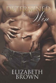 Determined: To Win (Determined Trilogy Book 3), Elizabeth Brown