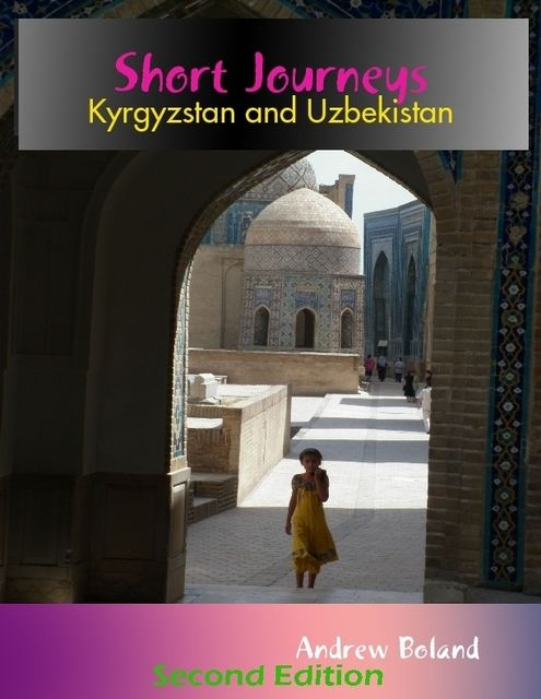 Short Journeys: Kyrgyzstan and Uzbekistan, Andrew Boland