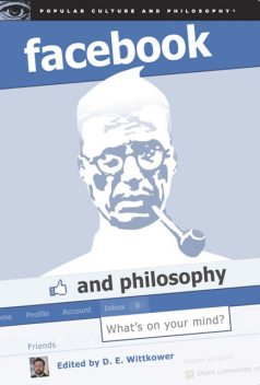 Facebook and Philosophy, D.E.Wittkower