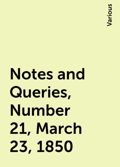 Notes and Queries, Number 21, March 23, 1850, Various