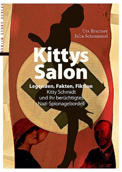 Kittys Salon: Legenden, Fakten, Fiktion, Julia Schrammel, Urs Brunner