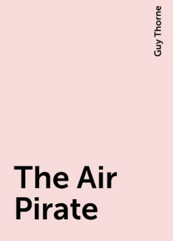 The Air Pirate, Guy Thorne