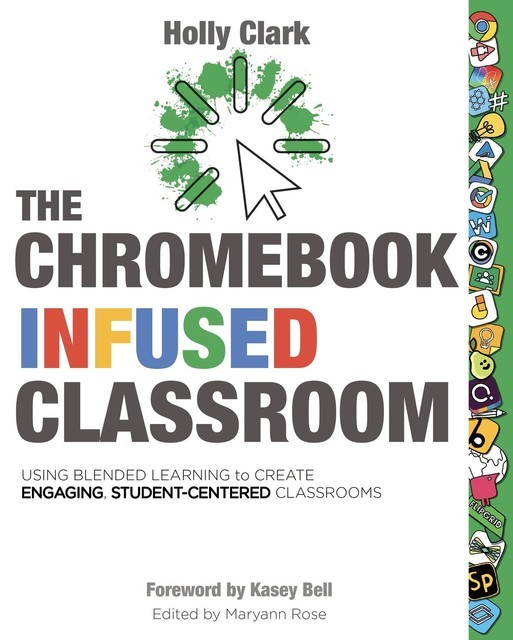 The Chromebook Infused Classroom, Holly Clark