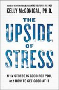 The Upside of Stress: Why Stress Is Good for You, and How to Get Good at It, Kelly McGonigal