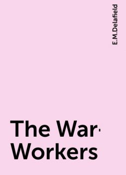 The War-Workers, E.M.Delafield