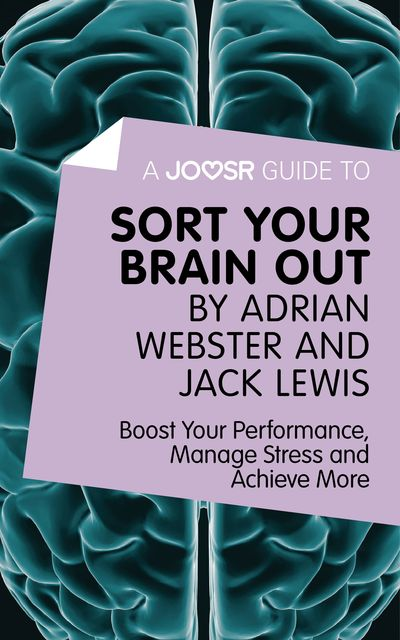 A Joosr Guide to Sort Your Brain out by Adrian Webster and Jack Lewis, Joosr