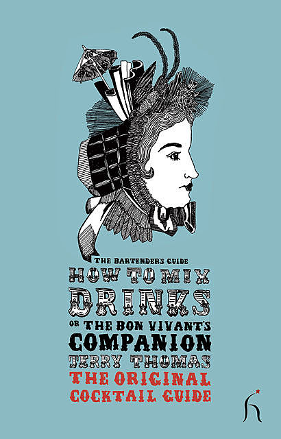 How to Mix Drinks or The Bon Vivant's Cocktail Guide, Jerry Thomas