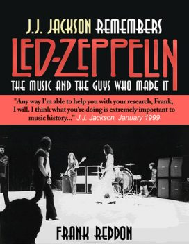 J.J. Jackson Remembers Led Zeppelin: The Music and The Guys Who Made It, Frank Ph. D Reddon