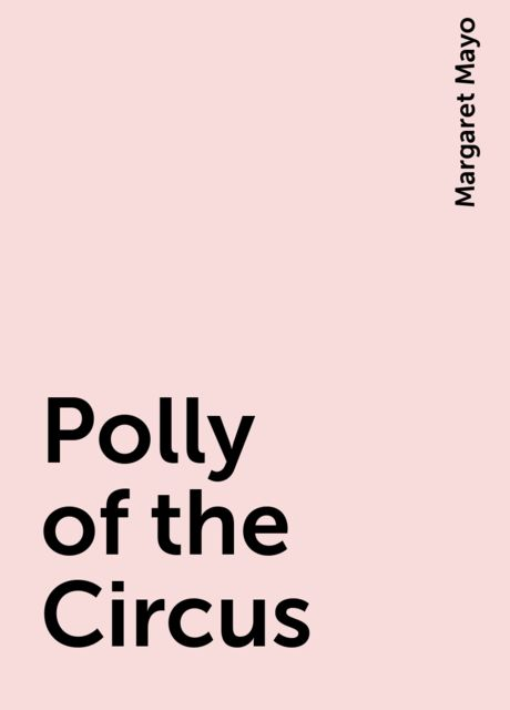 Polly of the Circus, Margaret Mayo
