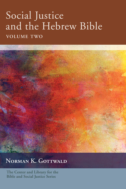 Social Justice and the Hebrew Bible, Volume Two, Norman K. Gottwald