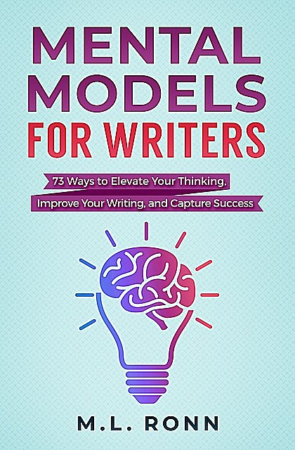 Mental Models for Writers, M.L. Ronn