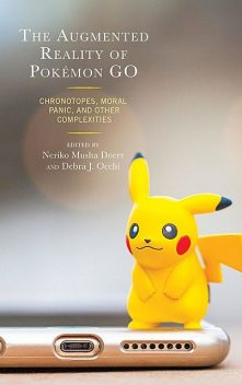 The Augmented Reality of Pokémon Go, Bonnie Nardi, Anne Allison, Neriko Musha Doerr, Debra J. Occhi, Elle Santry, Paul Manning