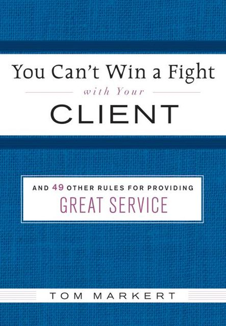 You Can't Win a Fight with Your Client, Tom Markert
