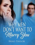 Why Men Don't Want to Marry You, Brad Taylor