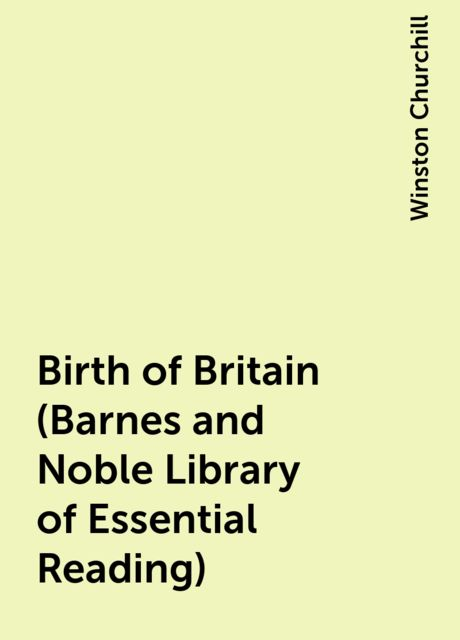 Birth of Britain (Barnes and Noble Library of Essential Reading), Winston Churchill