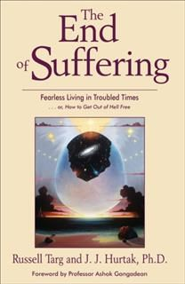 The End of Suffering, Russell Targ, J.J.Hurtak