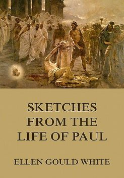 Sketches From The Life Of Paul, Ellen Gould White
