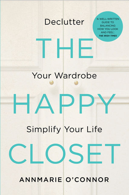 The Happy Closet – Well-Being is Well-Dressed, Annmarie O'Connor