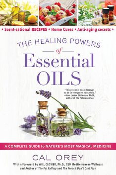 The Healing Powers of Essential Oils, Cal Orey